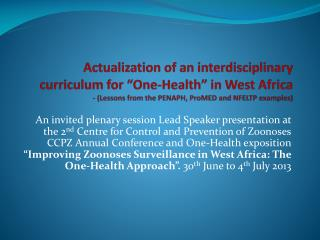 """Actualization of an interdisciplinary curriculum for """"One-Health"""" in West Africa - (Lessons from the PENAPH, ProMED and"""