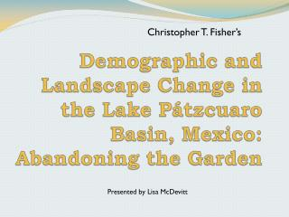 Demographic and Landscape Change in the Lake  Pátzcuaro  Basin, Mexico: Abandoning the Garden