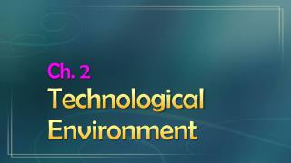 Ch. 2 Technological Environment
