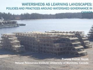 Watersheds as Learning Landscapes:  Policies  and Practices Around Watershed Governance in  Canada