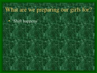 What are we preparing our girls for?