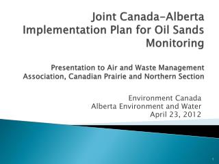 Environment Canada Alberta Environment and Water April 23, 2012