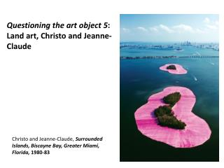 Questioning the art object 5 :  Land art, Christo and Jeanne-Claude