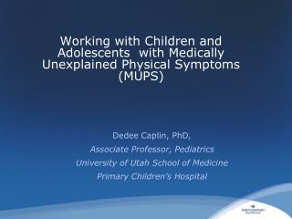 Working with Children and Adolescents  with Medically Unexplained Physical Symptoms (MUPS)
