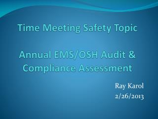 Time Meeting Safety Topic Annual EMS/OSH Audit & Compliance Assessment