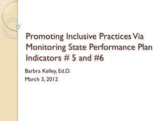 Promoting Inclusive Practices Via Monitoring State Performance Plan Indicators # 5 and #6