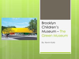 Brooklyn Children's Museum –  The Green Museum