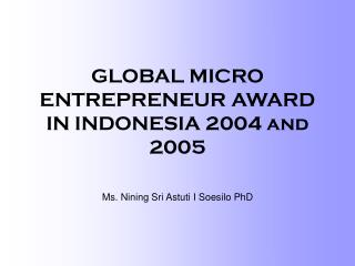 GLOBAL MICRO ENTREPRENEUR AWARD IN INDONESIA 2004 and 2005