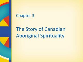 Chapter 3 The Story of Canadian  Aboriginal Spirituality