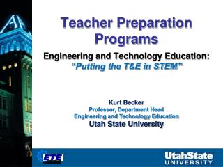 "Teacher Preparation Programs Engineering and Technology Education:  "" Putting the T&E in STEM"""