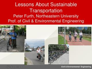 Lessons About  Sustainable Transportation  Peter  Furth, Northeastern University  Prof. of Civil & Environmental Engine