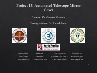 Project 13: Automated Telescope Mirror Cover Sponsor: Dr.  Guenter Maresch Faculty Adviser: Dr. Kamal Amin