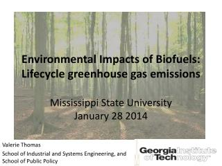 Environmental Impacts of Biofuels: Lifecycle greenhouse gas  emissions Mississippi State University January 28 2014