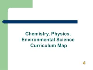 Chemistry, Physics, Environmental Science  Curriculum Map