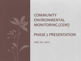 Community environmental monitoring (CEM) Phase 2 presentation