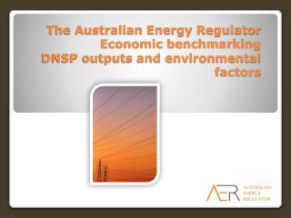 The Australian Energy Regulator Economic benchmarking  DNSP outputs and environmental factors