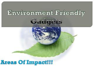 Environment Friendly  Gadgets