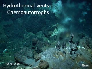 Hydrothermal  Vents I:  Chemoautotrophs