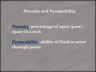 Porosity and Permeability Porosity : percentage of open (pore) space in a rock   Permeability : ability of fluid to mov