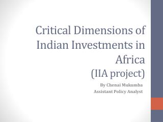 Critical Dimensions of Indian Investments in Africa ( IIA project)