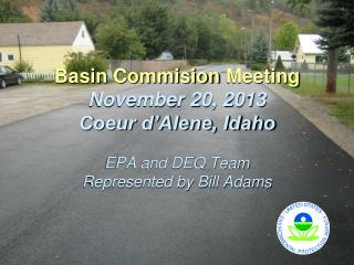 Basin  Commision  Meeting November 20, 2013 Coeur d'Alene, Idaho EPA and DEQ  Team Represented by Bill Adams