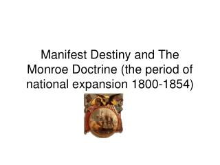 manifest destiny and the monroe doctrine the period of national expansion 1800-1854