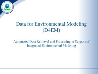 Data for Environmental Modeling (D4EM) Automated Data Retrieval and Processing in Support of Integrated Environmental M