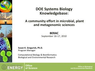 DOE Systems Biology Knowledgebase:  A community effort in microbial, plant and  metagenomic  sciences BERAC September 1