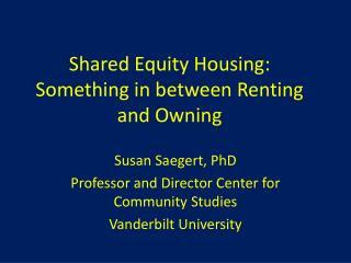 Shared Equity Housing: Something in between Renting and Owning
