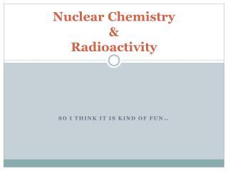 Nuclear Chemistry & Radioactivity