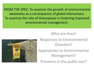 Who are they? Responses to Environmental Disasters? Approaches to Environmental Management? Presence in the public eye?