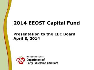2014 EEOST Capital Fund Presentation to the EEC Board April  8,  2014