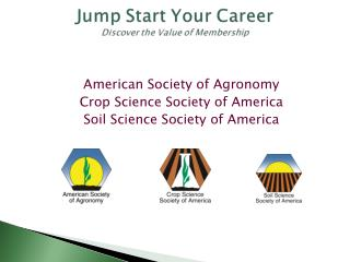 American Society of Agronomy  Crop Science Society of America Soil Science Society of America