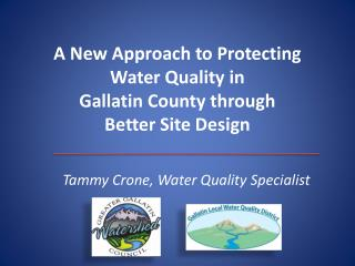A New Approach to Protecting Water Quality in  Gallatin County through  Better Site Design
