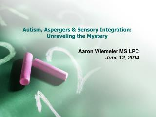 Autism,  Aspergers  & Sensory Integration: Unraveling the Mystery