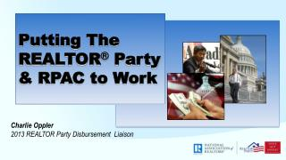 Putting The  REALTOR ®  Party & RPAC to Work