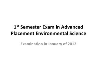1 st  Semester Exam in Advanced Placement Environmental Science