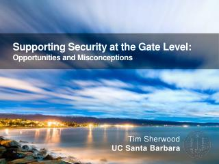 Supporting Security at the Gate Level: Opportunities and Misconceptions