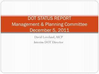 DOT STATUS REPORT Management & Planning Committee December 5, 2011