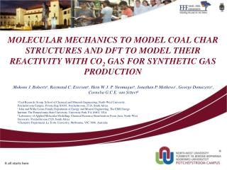 MOLECULAR MECHANICS TO MODEL COAL CHAR STRUCTURES AND DFT TO MODEL THEIR REACTIVITY WITH CO 2  GAS FOR SYNTHETIC GAS PR