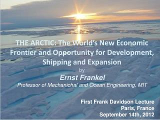 THE ARCTIC: The World ' s New Economic Frontier and Opportunity for Development, Shipping and Expansion by Ernst Franke
