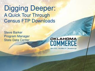 Digging Deeper: A Quick Tour Through  Census FTP Downloads Steve Barker Program Manager State Data Center