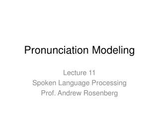 Pronunciation Modeling