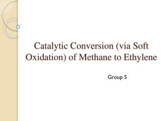 Catalytic Conversion (via Soft Oxidation) of Methane to Ethylene