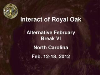 Interact of Royal Oak Alternative February Break VI North Carolina Feb. 12-18, 2012
