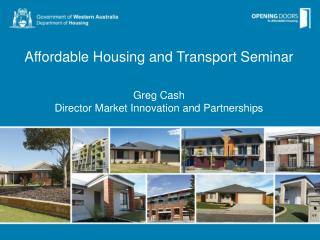 Affordable Housing and Transport Seminar Greg Cash  Director Market Innovation and Partnerships