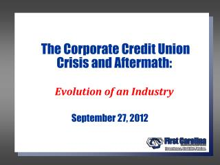 The Corporate Credit Union Crisis and Aftermath:� Evolution of an Industry