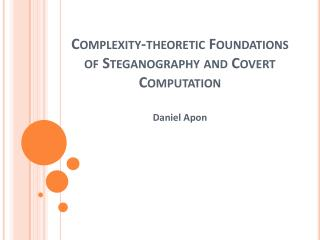 Complexity-theoretic Foundations of Steganography and Covert Computation