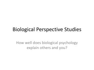 Biological Perspective Studies