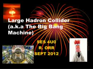 Large  Hadron  Collider ( a.k.a  The Big Bang Machine)